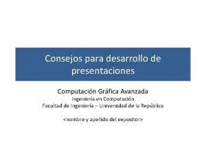 Consejos para desarrollo de presentaciones Computacin Grfica Avanzada