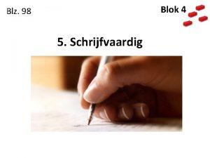 Blok 4 Blz 98 5 Schrijfvaardig Even vooraf
