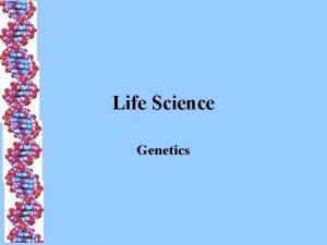 Life Science Genetics Genetics The study of heredity