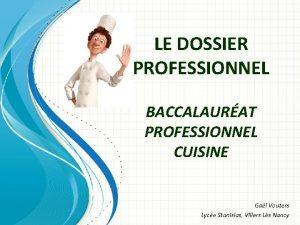 LE DOSSIER PROFESSIONNEL BACCALAURAT PROFESSIONNEL CUISINE Gal Vouters