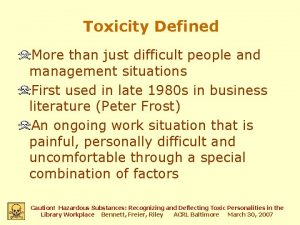 Toxicity Defined More than just difficult people and
