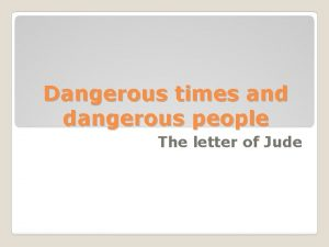 Dangerous times and dangerous people The letter of