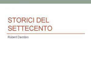 STORICI DEL SETTECENTO Robert Darnton Robert Darnton Nato