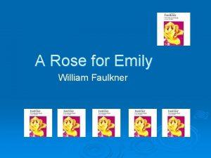 A Rose for Emily William Faulkner William Faulkner