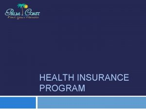 HEALTH INSURANCE PROGRAM Health Insurance Program Overview Historically