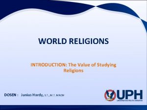 WORLD RELIGIONS INTRODUCTION The Value of Studying Religions