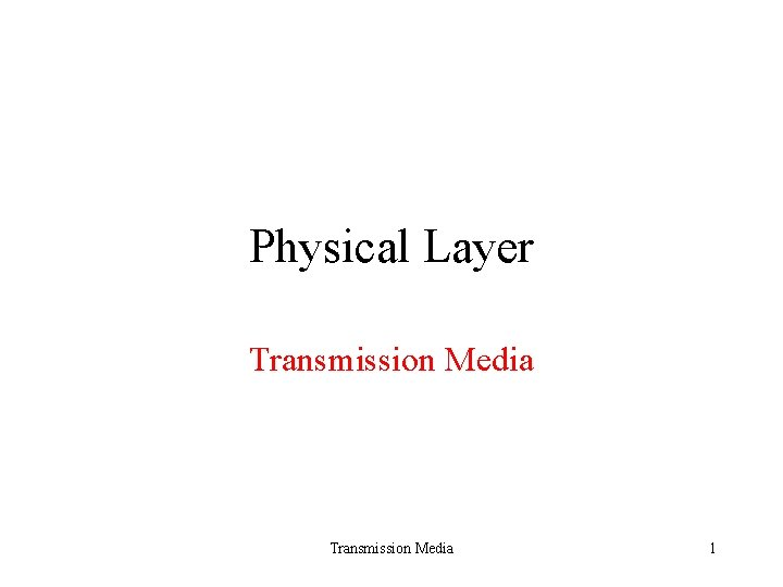 Physical Layer Transmission Media 1 Transmission Media Transmission