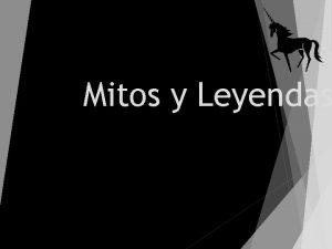 Mitos y Leyendas Alguna vez abras escuchado historias