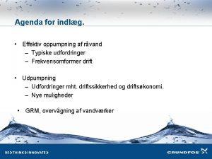Agenda for indlg Effektiv oppumpning af rvand Typiske