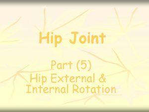 Hip Joint Part 5 Hip External Internal Rotation