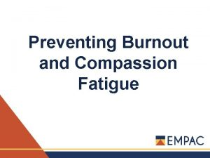 Preventing Burnout and Compassion Fatigue What Well Cover