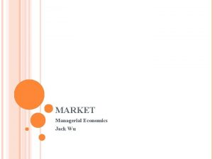 MARKET Managerial Economics Jack Wu TANKER SERVICE MARKET