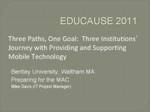 EDUCAUSE 2011 Three Paths One Goal Three Institutions