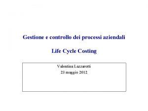 Gestione e controllo dei processi aziendali Life Cycle