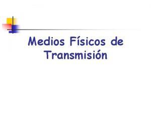 Medios Fsicos de Transmisin Medios de Transmisin n