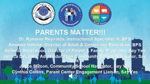 PARENTS MATTER Dr Ramona Reynolds Instructional Specialist III
