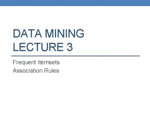 DATA MINING LECTURE 3 Frequent Itemsets Association Rules