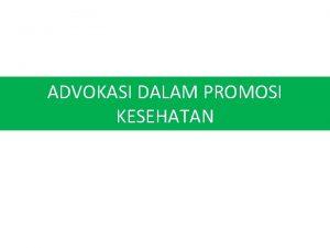 ADVOKASI DALAM PROMOSI KESEHATAN 3 Strategi Dasar Promosi