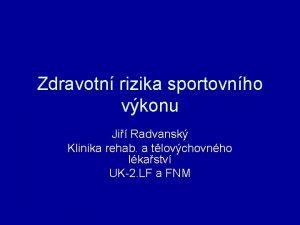 Zdravotn rizika sportovnho vkonu Ji Radvansk Klinika rehab