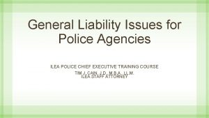 General Liability Issues for Police Agencies ILEA POLICE