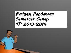 Evaluasi Pendataan Semester Genap TP 2013 2014 saya