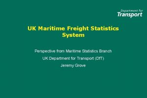 UK Maritime Freight Statistics System Perspective from Maritime