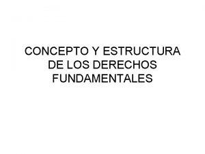 CONCEPTO Y ESTRUCTURA DE LOS DERECHOS FUNDAMENTALES CONCEPTO