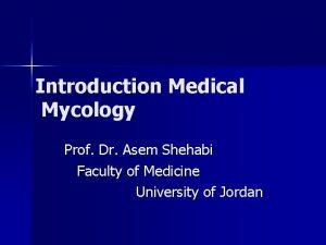 Introduction Medical Mycology Prof Dr Asem Shehabi Faculty
