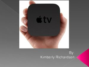 By Kimberly Richardson The Original Apple TV Apple