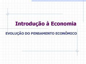Introduo Economia EVOLUO DO PENSAMENTO ECONMICO Evoluo do