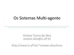 Os Sistemas Multiagente Viviane Torres da Silva viviane