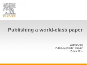 Publishing a worldclass paper Carl Schwarz Publishing Director
