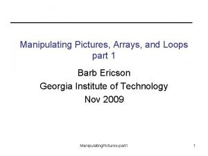 Manipulating Pictures Arrays and Loops part 1 Barb
