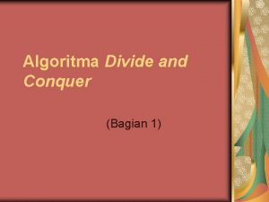 Algoritma Divide and Conquer Bagian 1 Divide and