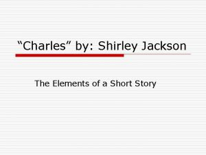 Charles by Shirley Jackson The Elements of a