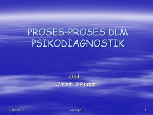 PROSESPROSES DLM PSIKODIAGNOSTIK Oleh Winanti S Respati 29102020