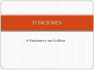 FUNCIONES v Funciones y sus Grficas Definicin de