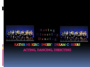 Act Ing DIrect Ing Danc Ing KATHRINE KIRCHINGERS
