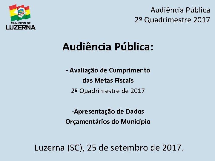 Audincia Pblica 2 Quadrimestre 2017 Audincia Pblica Avaliao