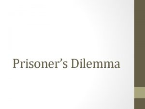 Prisoners Dilemma Key Terms Game theory The analysis