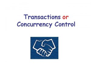 Transactions or Concurrency Control Introduction A program which
