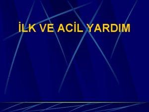 LK VE ACL YARDIM LK VE ACL YARDIM
