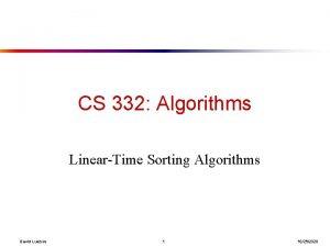 CS 332 Algorithms LinearTime Sorting Algorithms David Luebke