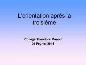 Lorientation aprs la troisime Collge Thodore Monod 09
