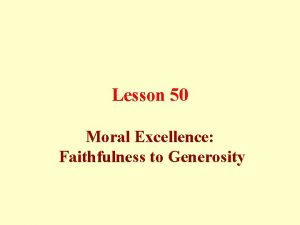 Lesson 50 Moral Excellence Faithfulness to Generosity Faithfulness