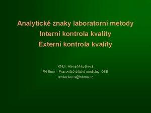 Analytick znaky laboratorn metody Intern kontrola kvality Extern