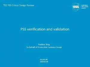 TS 2 PSS Critical Design Review PSS verification