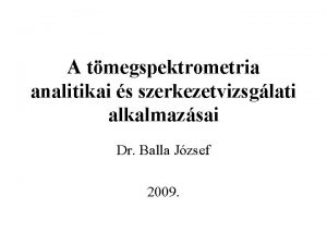 A tmegspektrometria analitikai s szerkezetvizsglati alkalmazsai Dr Balla