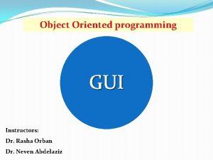 Object Oriented programming GUI Instructors Dr Rasha Orban