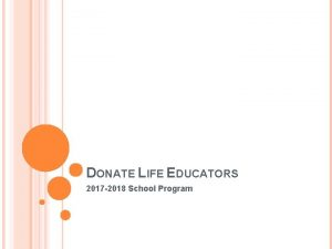 DONATE LIFE EDUCATORS 2017 2018 School Program TOUCHING